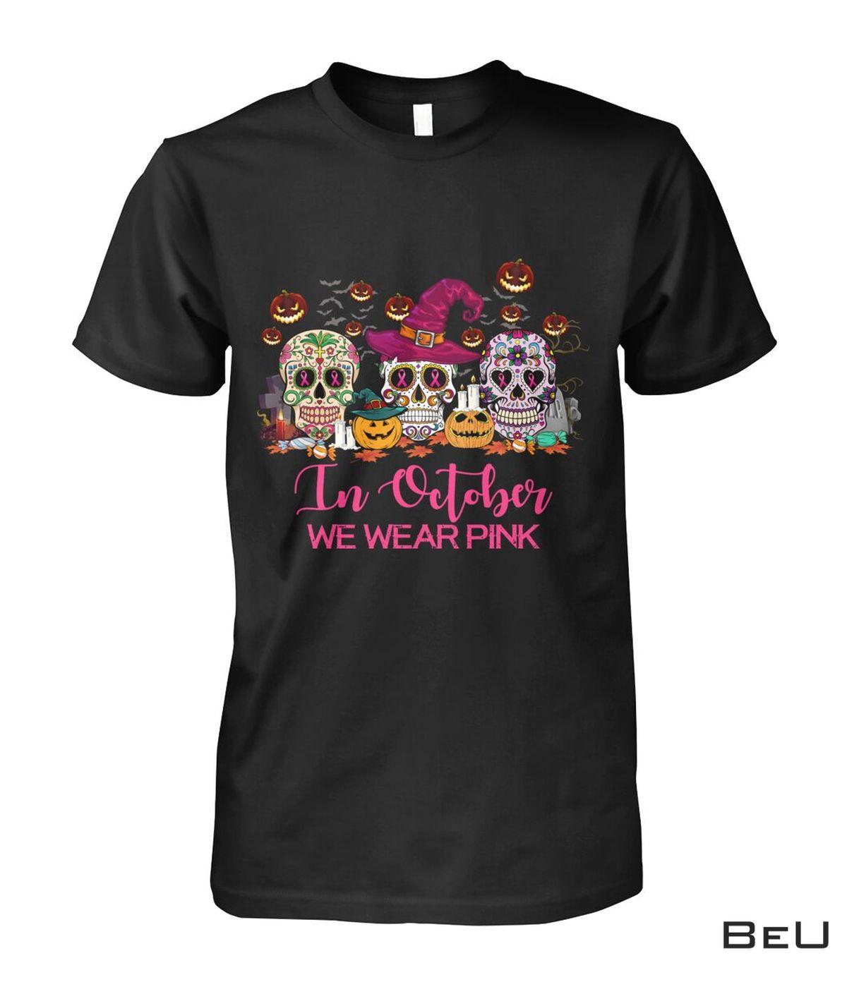 Breast Cancer Awareness In October We Wear Pink Skulls Halloween Shirt