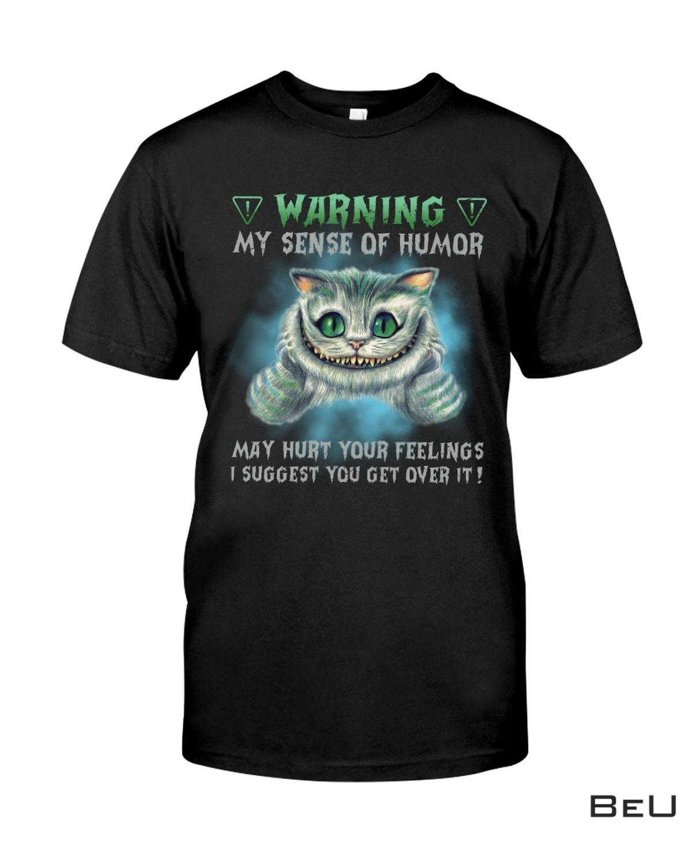 Cat Warning My Sense Of Humor May Hurt Your Feelings Shirt, Hoodie, Tank Top