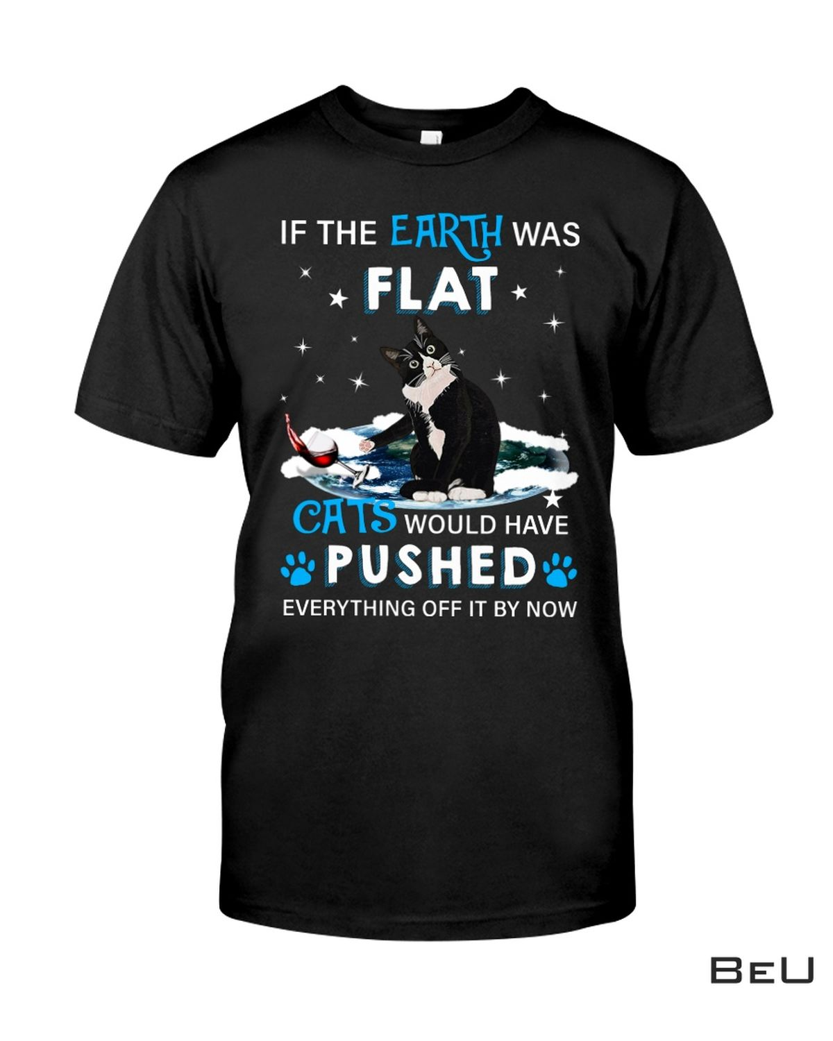 Cat Would Have Pushed Everything By It Now Shirt