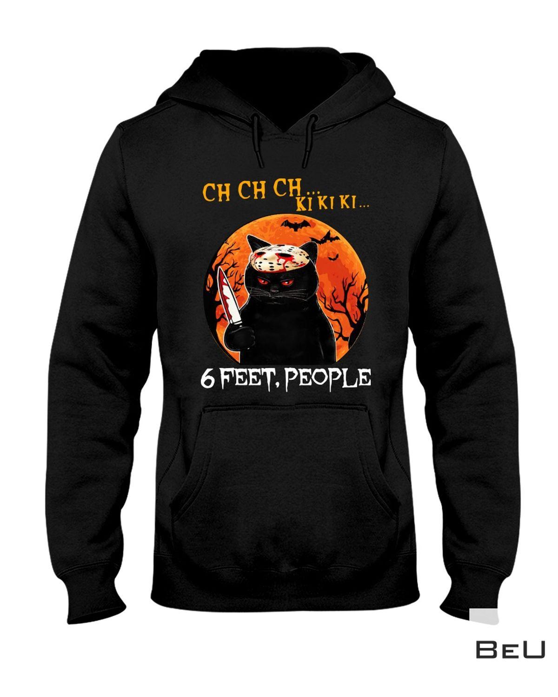Ch Ch Ch Ki Ki Ki 6 Feet People Black Cat Halloween Shirt a