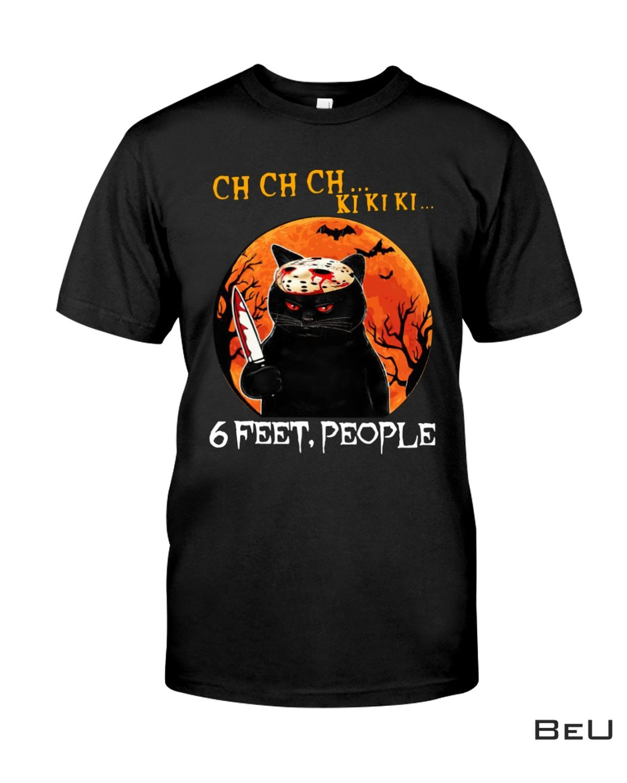 Ch Ch Ch Ki Ki Ki 6 Feet People Black Cat Halloween Shirt, hoodie