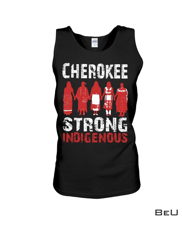 Wonderful Cherokee Strong Indigenous Shirt, hoodie, tank top