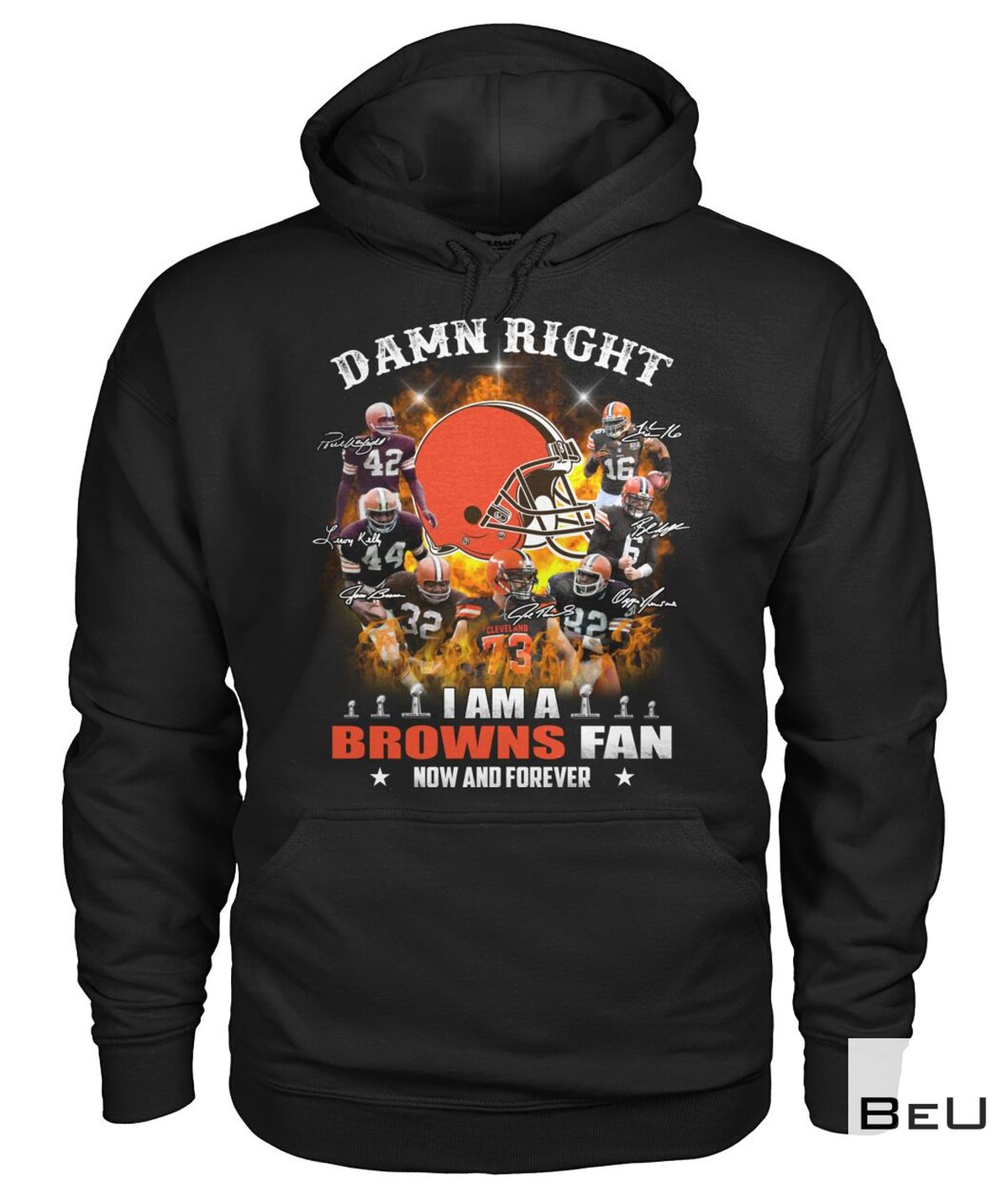 Damn Right I Am A Browns Fan Now And Forever Shirt a