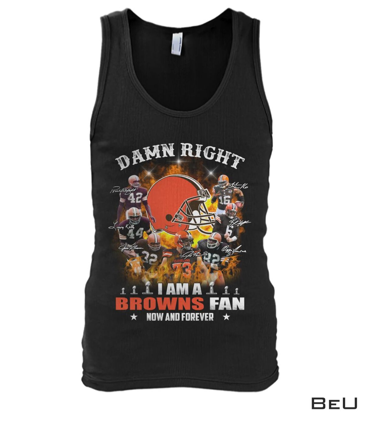 Fantastic Damn Right I Am A Browns Fan Now And Forever Shirt, hoodie, tank top