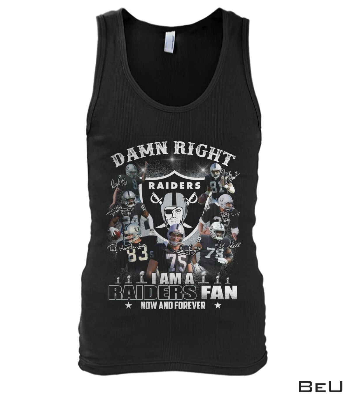 Fantastic Damn Right I Am A Raiders Fan Now And Forever Shirt