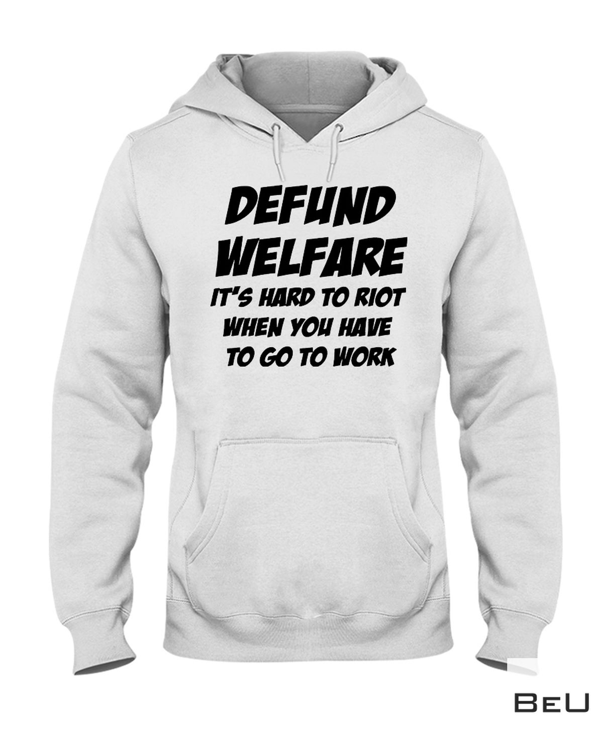 Best Defund Welfare It's Hard To Riot When You Have To Go To Work Shirt