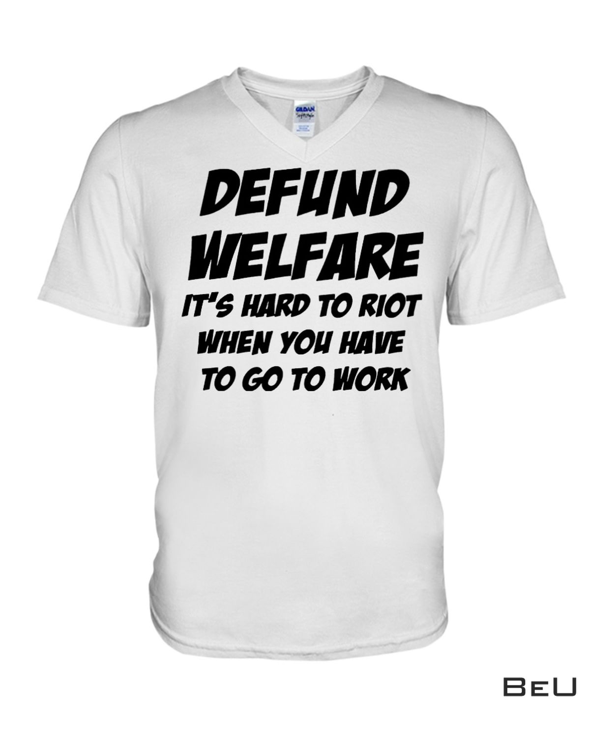 Nice Defund Welfare It's Hard To Riot When You Have To Go To Work Shirt