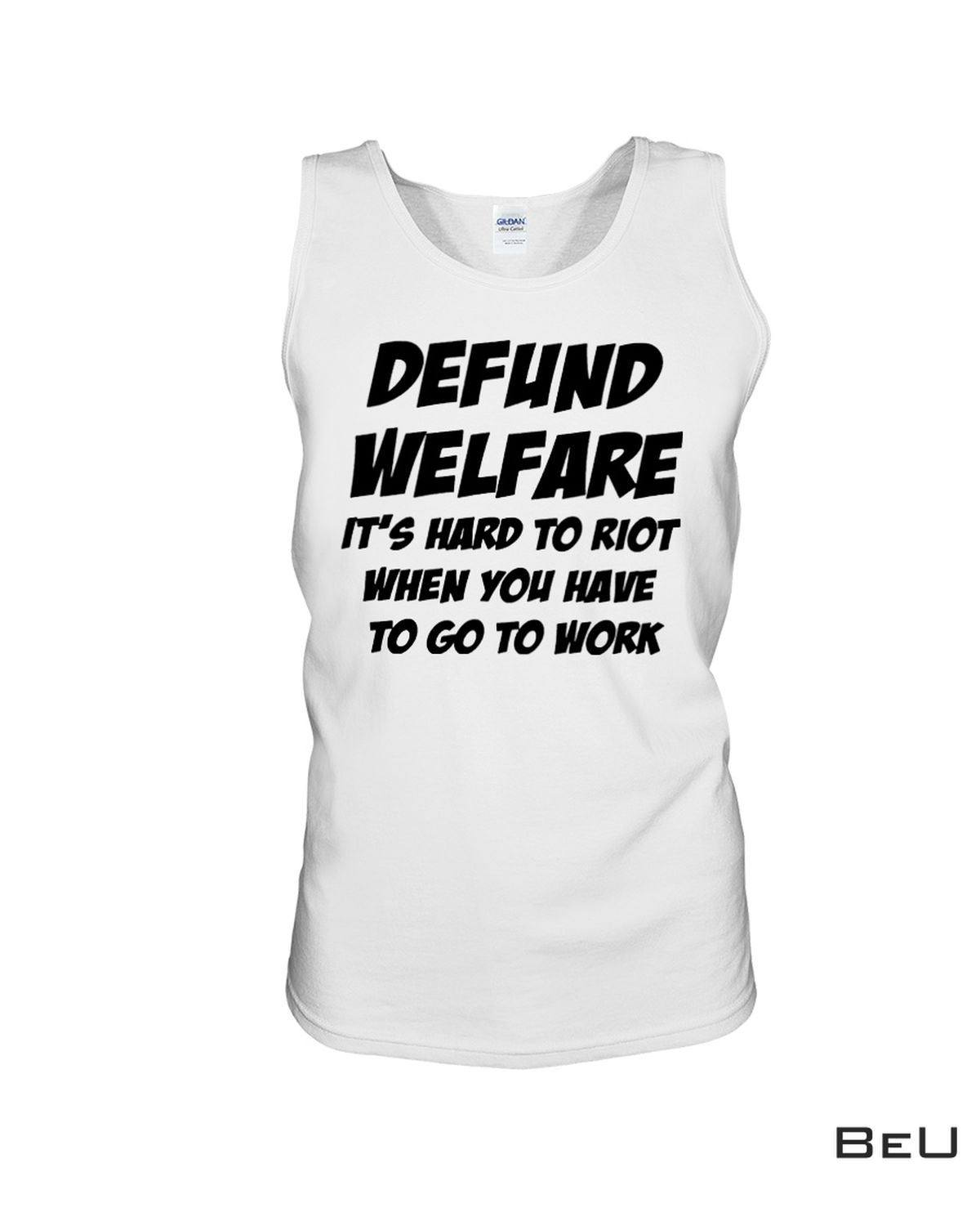Great artwork! Defund Welfare It's Hard To Riot When You Have To Go To Work Shirt