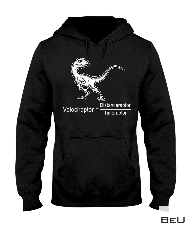 Top Distance Raptor Over Time Raptor = Velociraptor Shirt