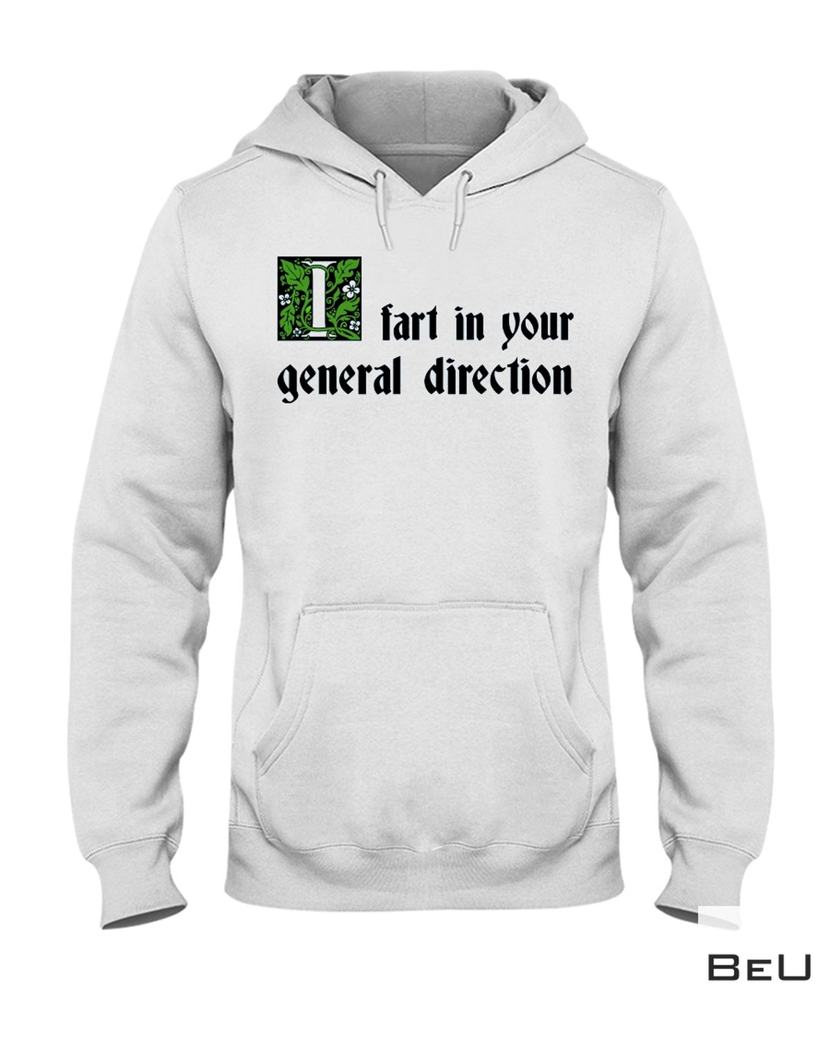 Amazing Fart In Your General Direction Shirt, Hoodie, Tank Top