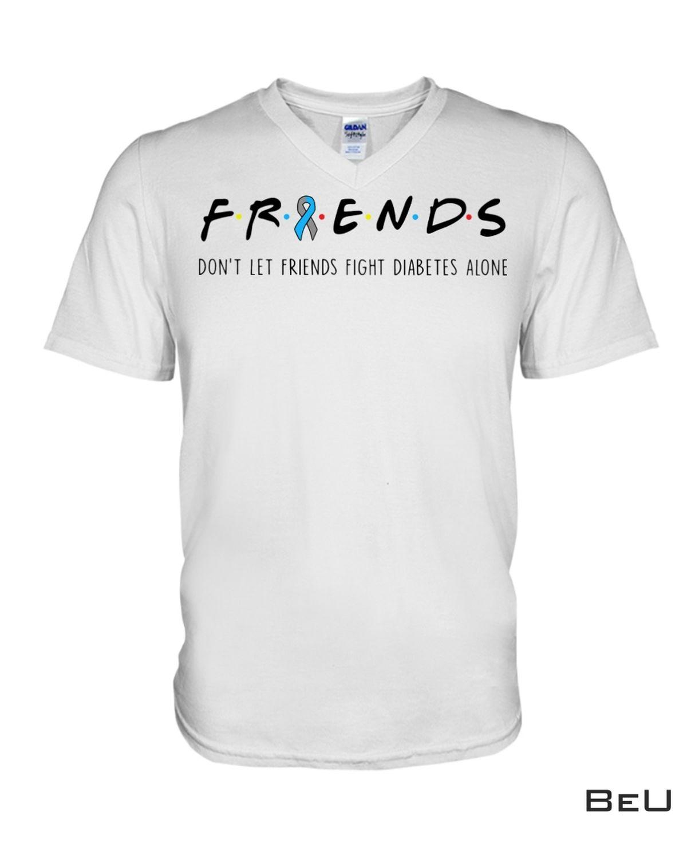 Fantastic Friends Don't Let Friends Fight Diabetes Alone Shirt