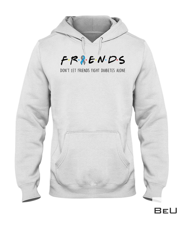Nice Friends Don't Let Friends Fight Diabetes Alone Shirt