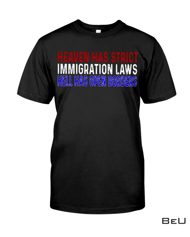 Heaven Has Strict Immigration Laws Hell Has Open Borders Shirt, Hoodie, Sweatshirt