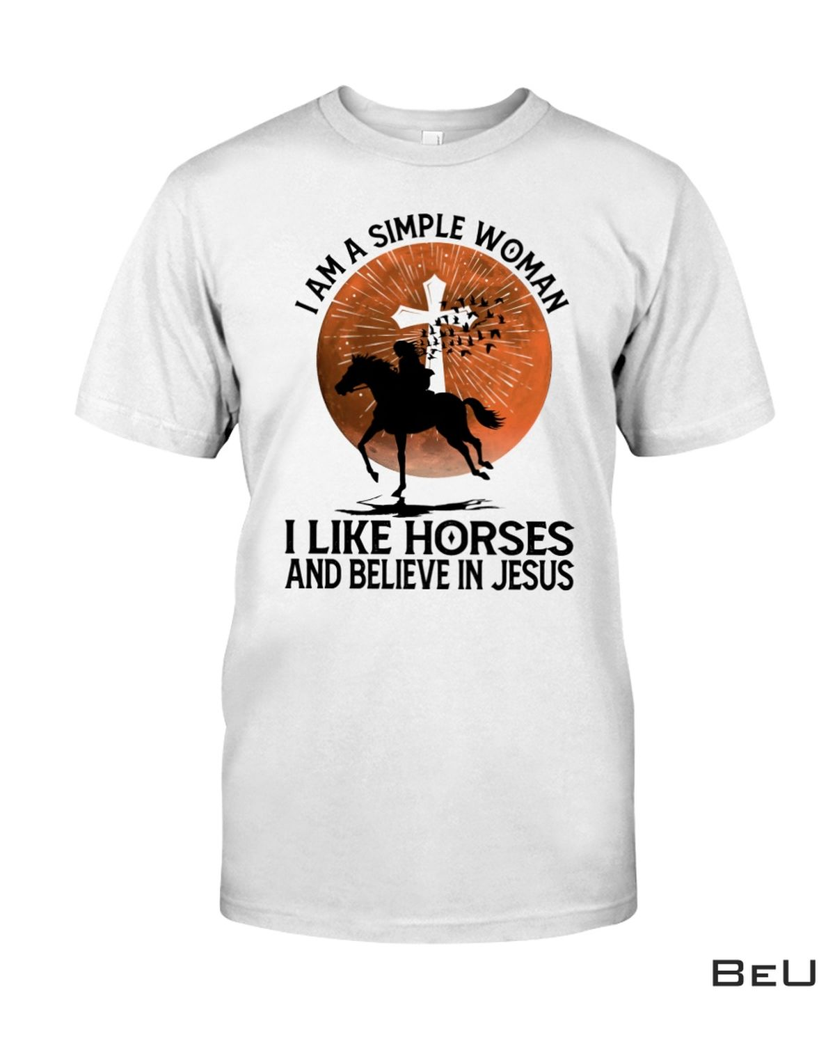 I Am A Simple Woman I Like Horses And Believe In Jesus Shirt, hoodie