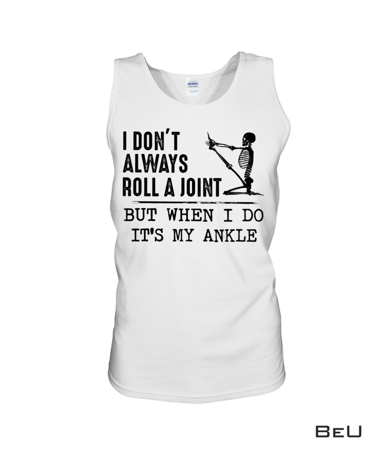Mother's Day Gift I Don't Always Roll A Joint But When I Do It's My Ankle Shirt
