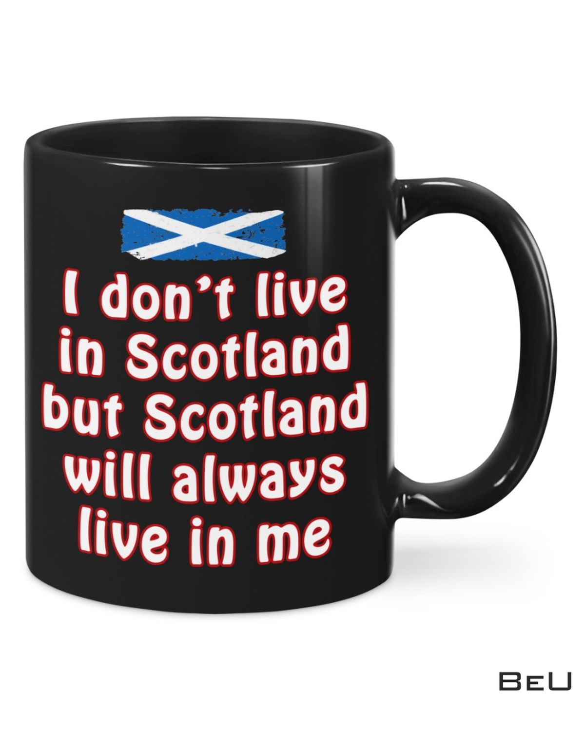 I Don't Live In Scotland But Scotland Will Always Live In Me Mug