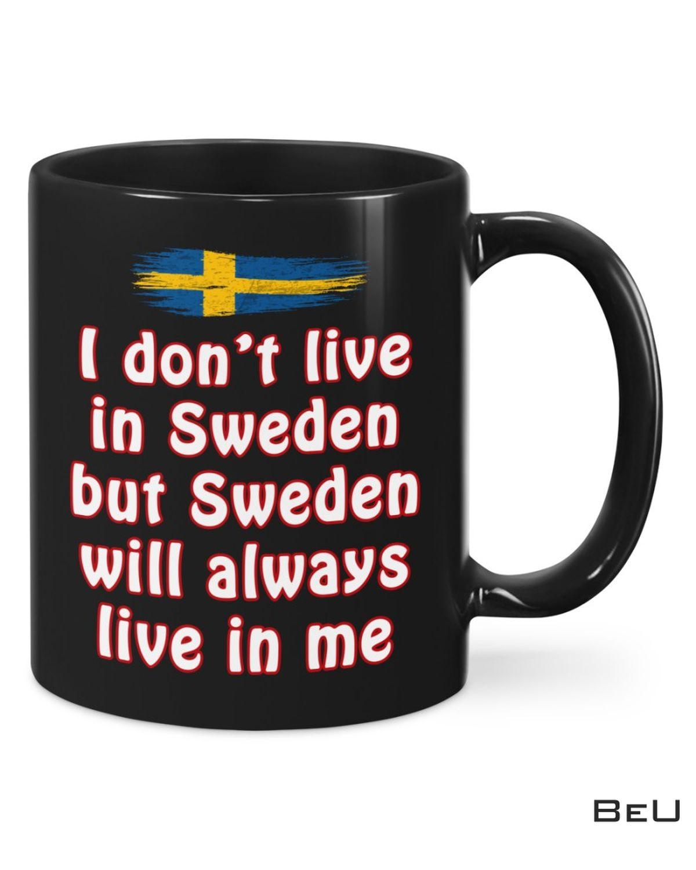 I Don't Live In Sweden But Sweden Will Always Live In Me Mug