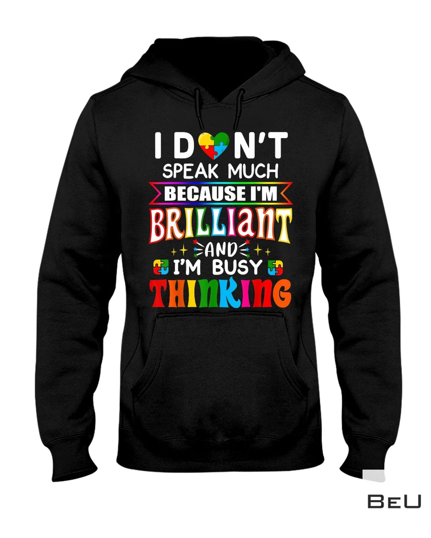 Top I Don't Speak Much Because I'm Brilliant Shirt