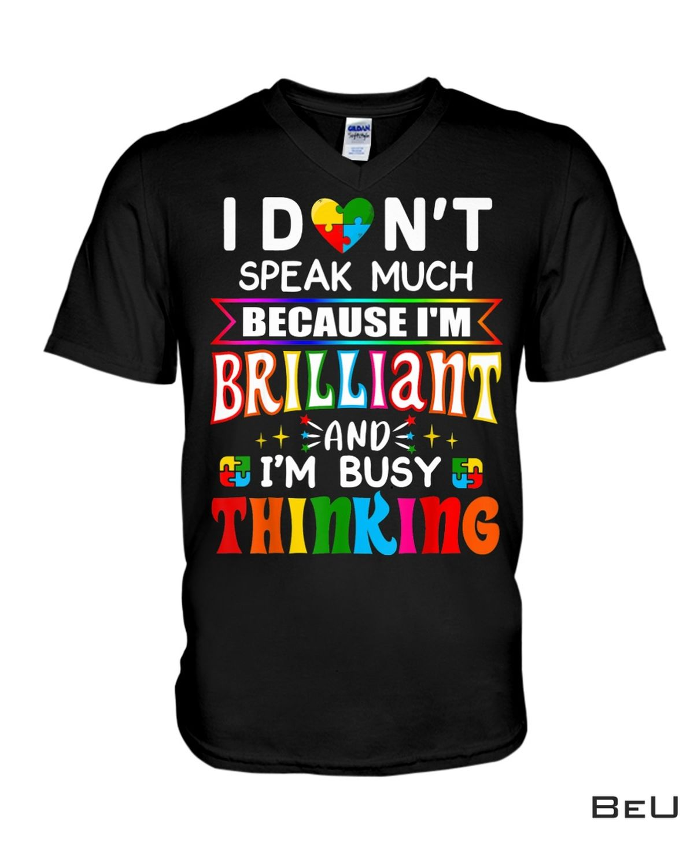 Hot I Don't Speak Much Because I'm Brilliant Shirt