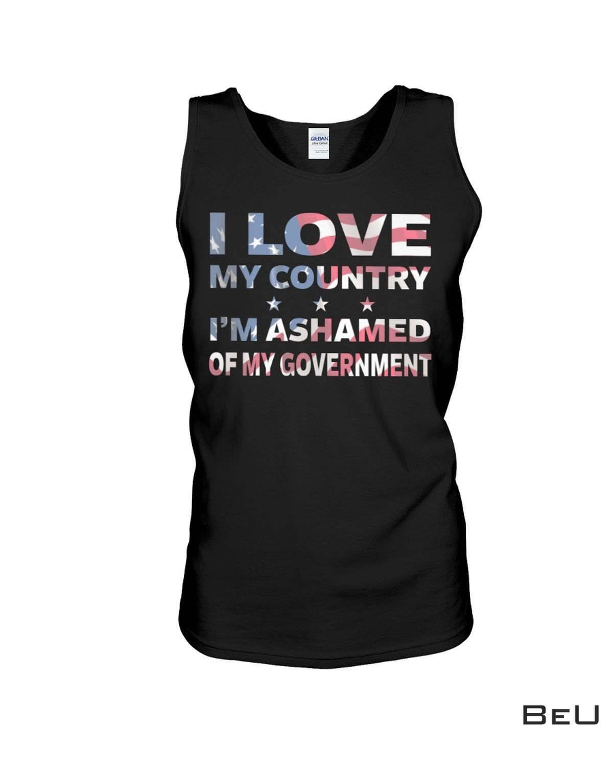 Top I Love My Country I'm Ashamed Of My Government Shirt