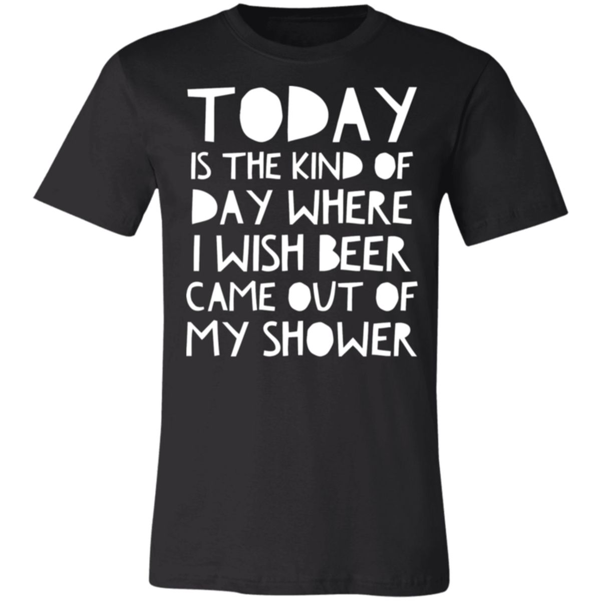 I Wish Beer Came Out Of My Shower Shirt