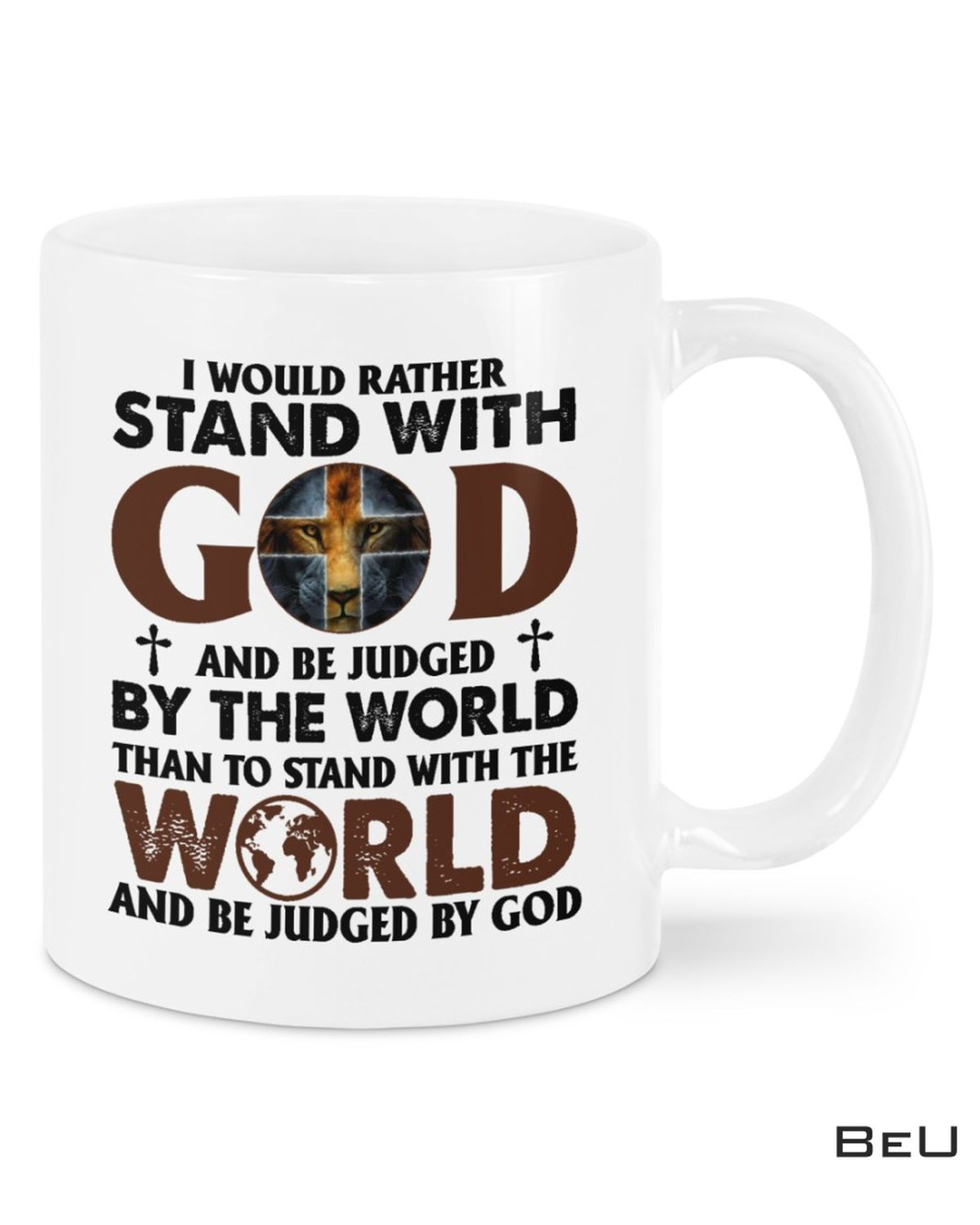 I Would Rather Stand With God And Be Judged By The World Cross Lion Mug