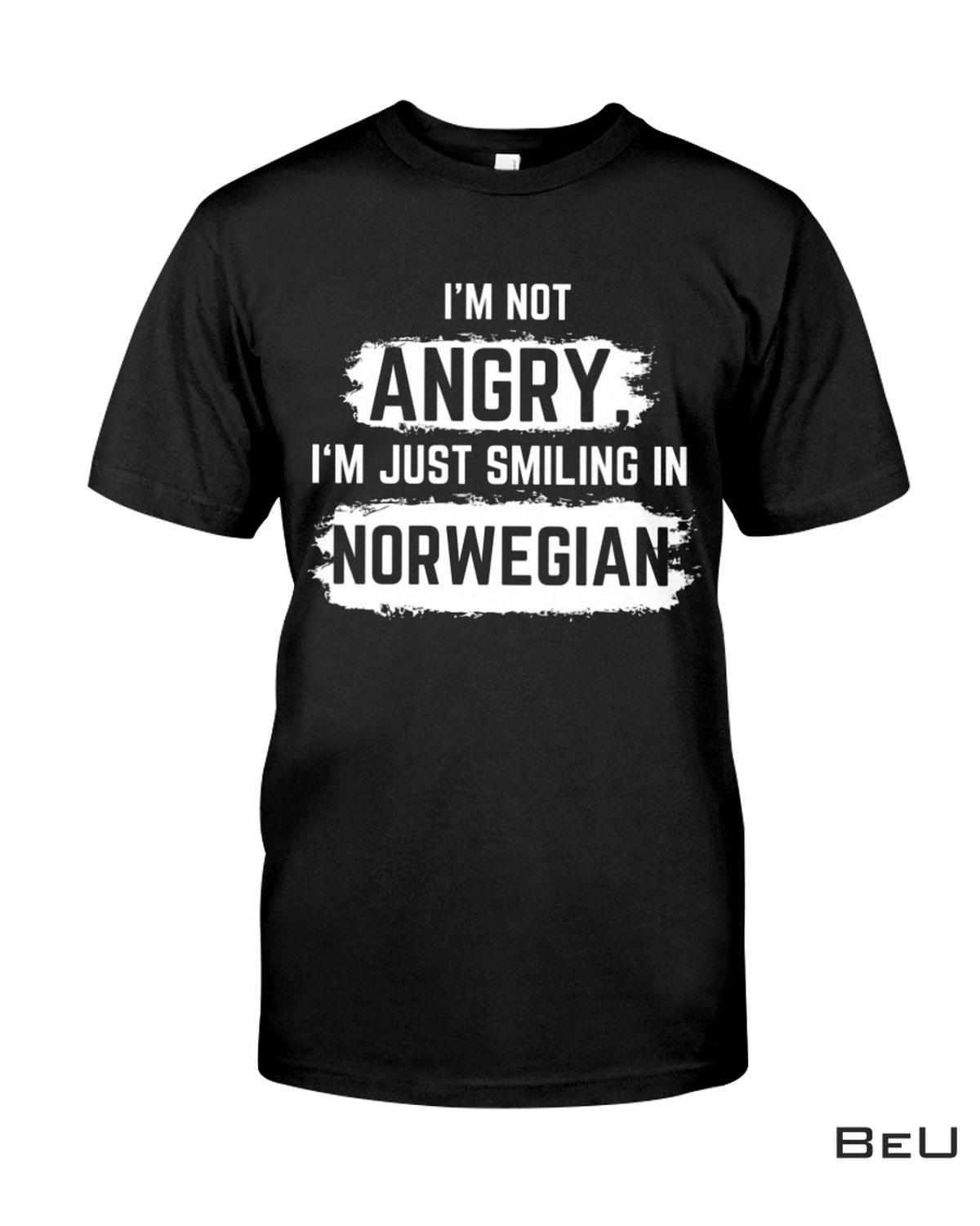 I'm Not Angry I'm Just Smiling In Norwegian Shirt