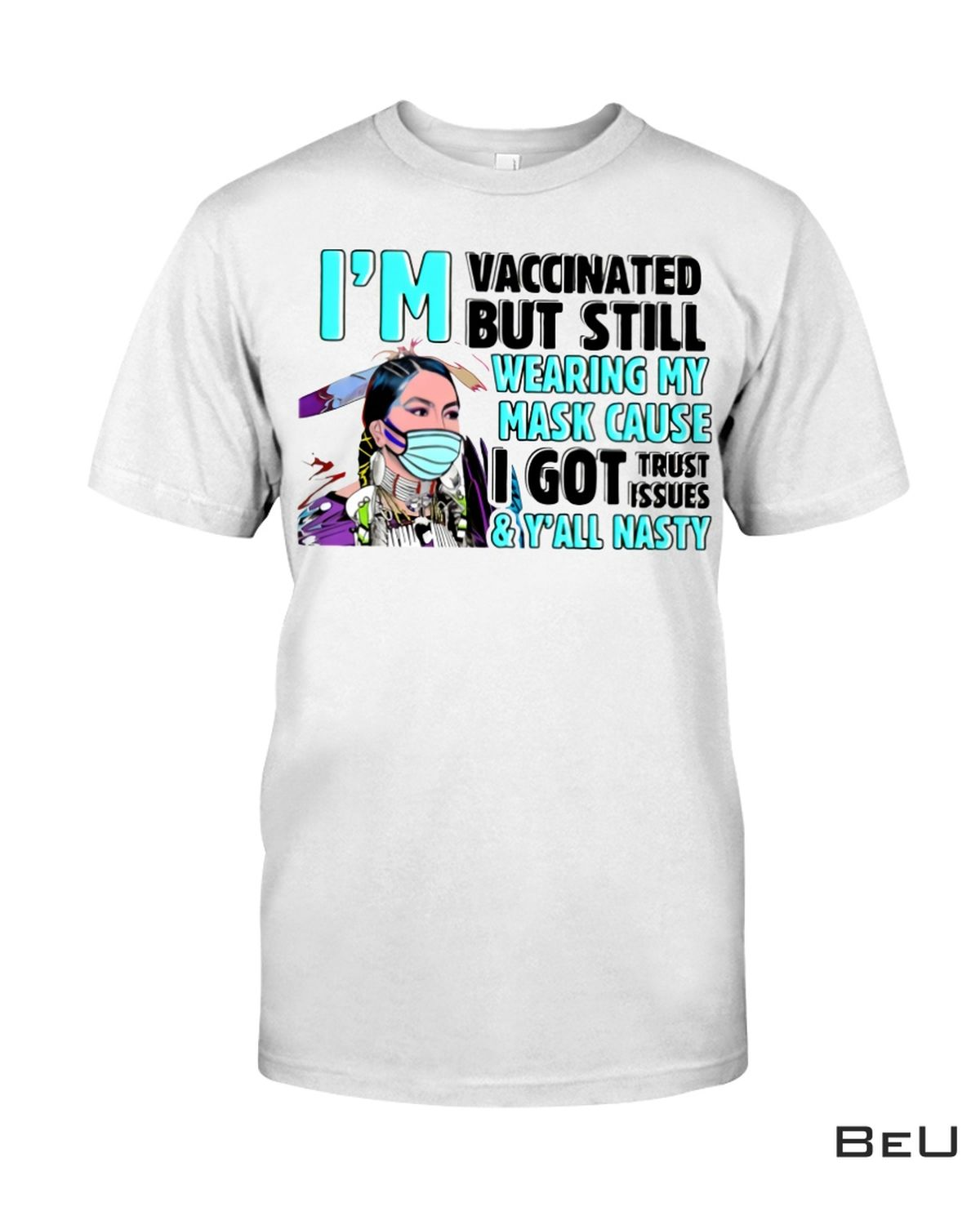 I'm Vaccinated But Still Wearing My Mask Native American Shirt
