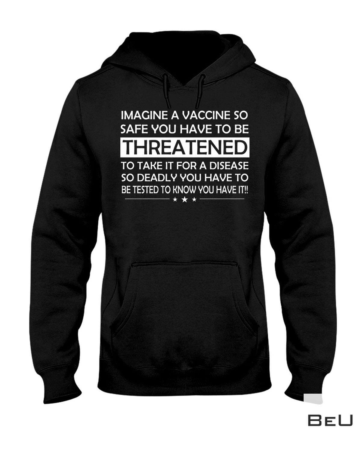 Amazing Imagine A Vaccine So Safe You Have To Be Threatened To Take It Shirt