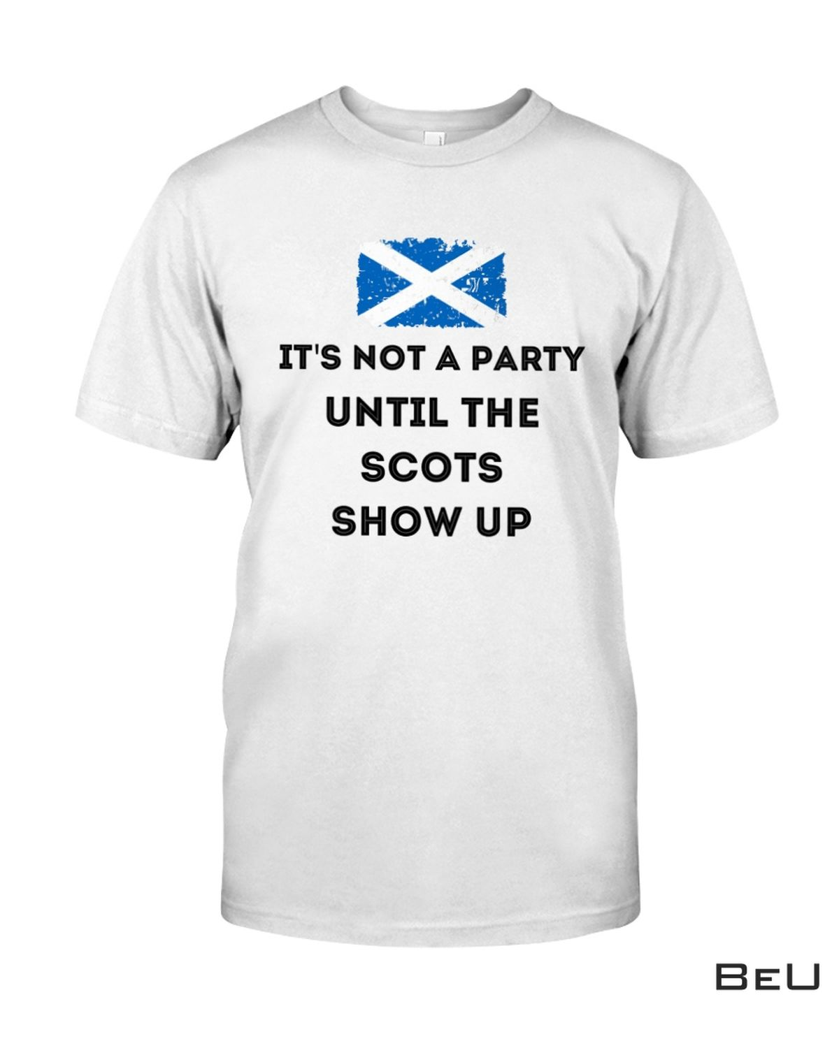 It's Not A Party Until The Scots Show Up Shirt