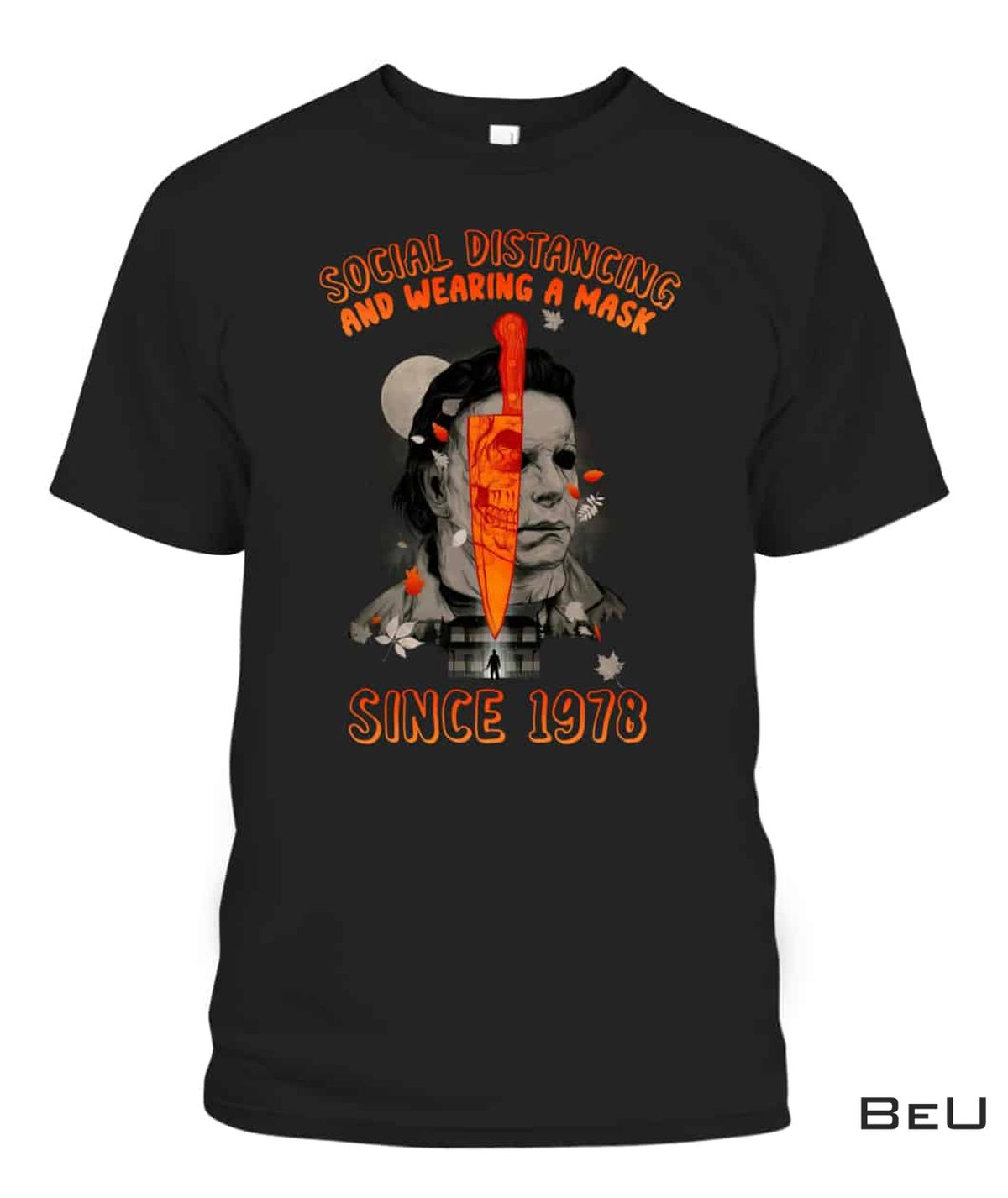 Michael Myers Social Distancing And Wearing A Mask In Public Since 1978 Shirt
