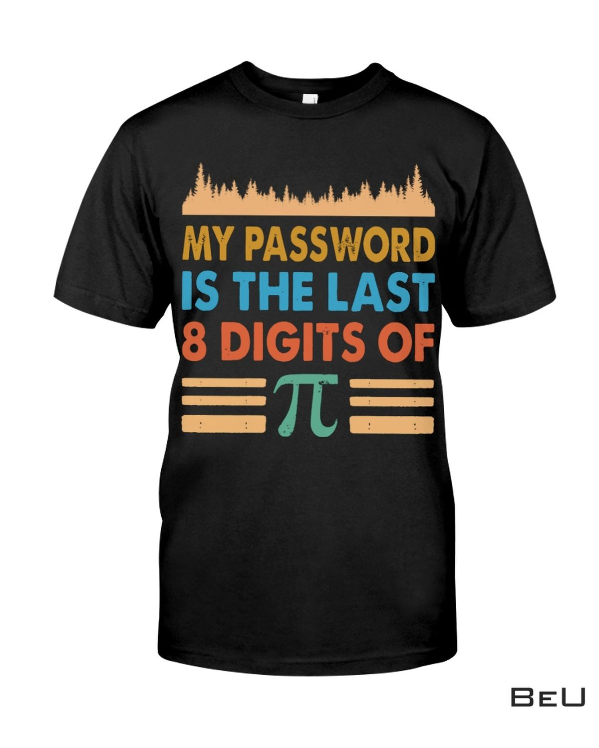 My Password Is The Last 8 Digits Of Pi Shirt, Hoodie, Tank Top