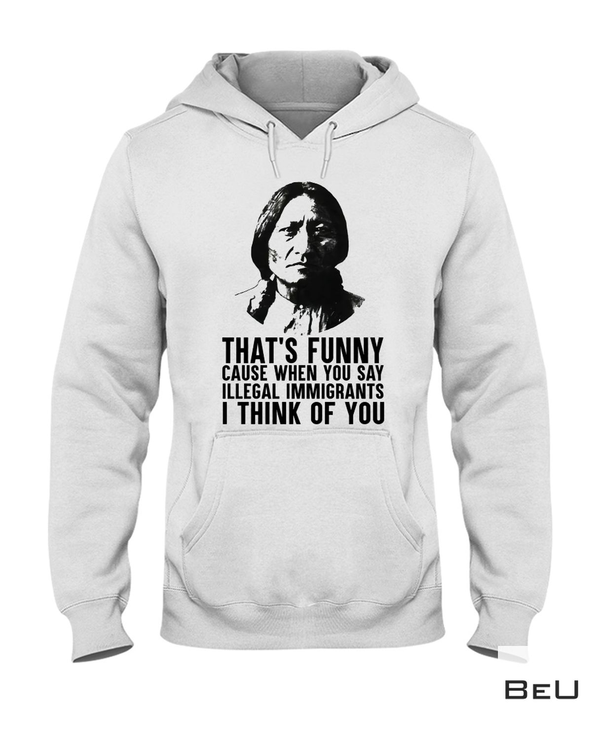 Amazon Native American That's Funny Cause When You Say Illegal Immigrant's Shirt