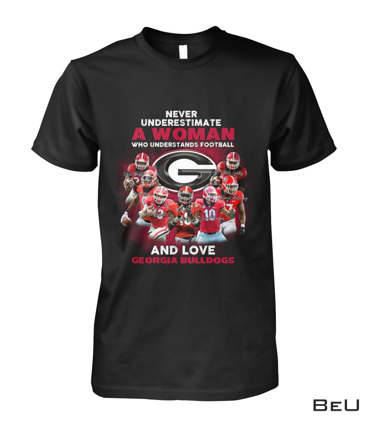 Never Underestimate A Woman Who Understands Football And Love Georgia Bulldogs Shirt