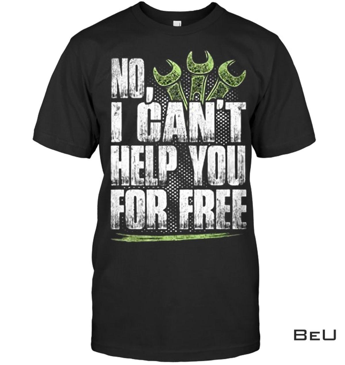 No I Can't Help You For Free Shirt, Hoodie, Sweatshirt