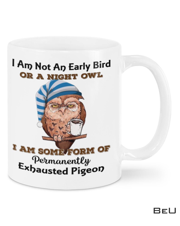 Owl Im Not An Early Bird Or A Night Owl Mug