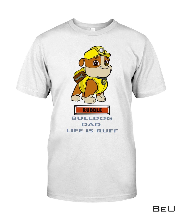 Rubble Bulldog Dad Life Is Ruff Shirt, hoodie, tank top