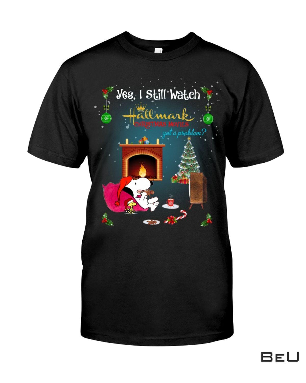Snoopy Yes I Still Watch Hallmark Christmas Movies Shirt, Hoodie, Sweatshirt