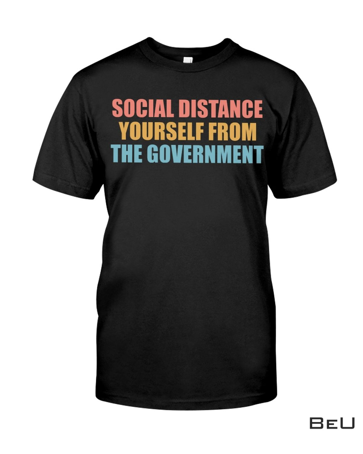 Social Distance Yourself From The Government Shirt, Hoodie, Tank Top