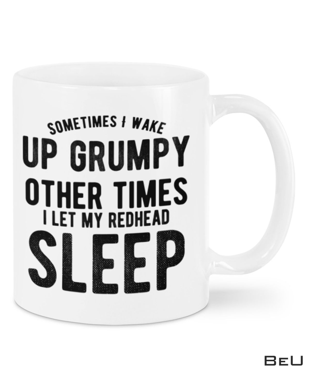 Sometimes I Wake Up Grumpy Other Times Mug