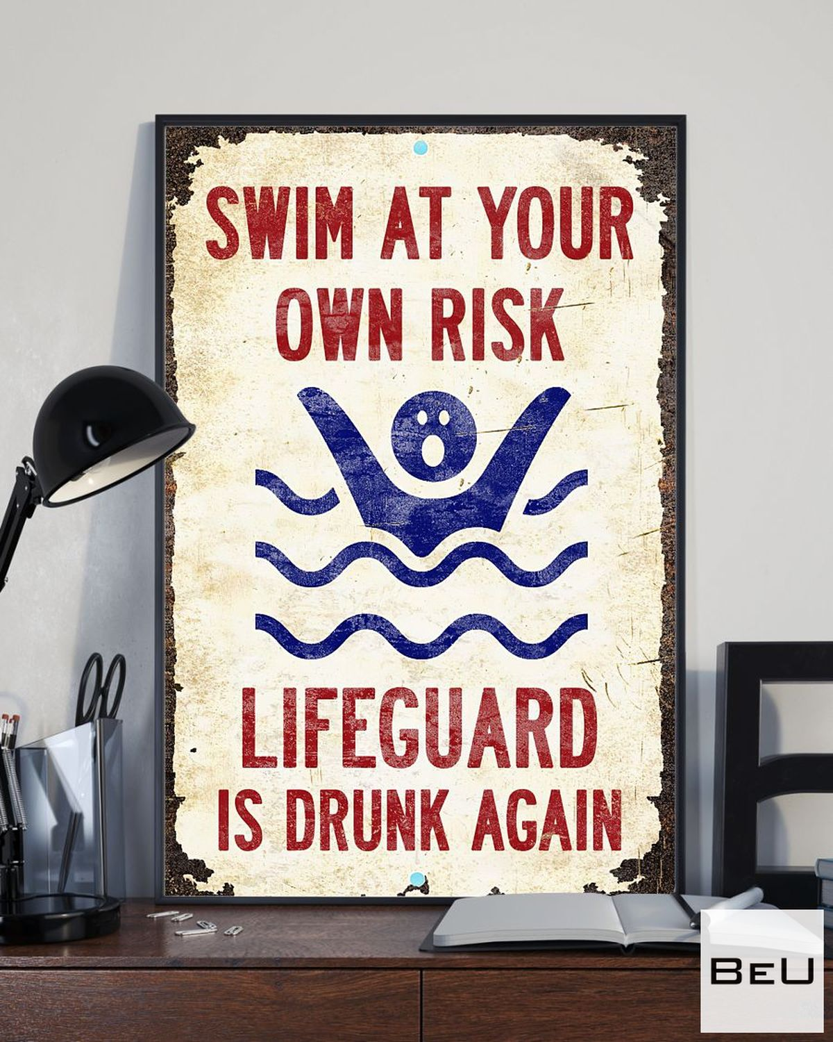 Fast Shipping Swim At Your Own Risk Lifeguard Is Drunk Again Poster