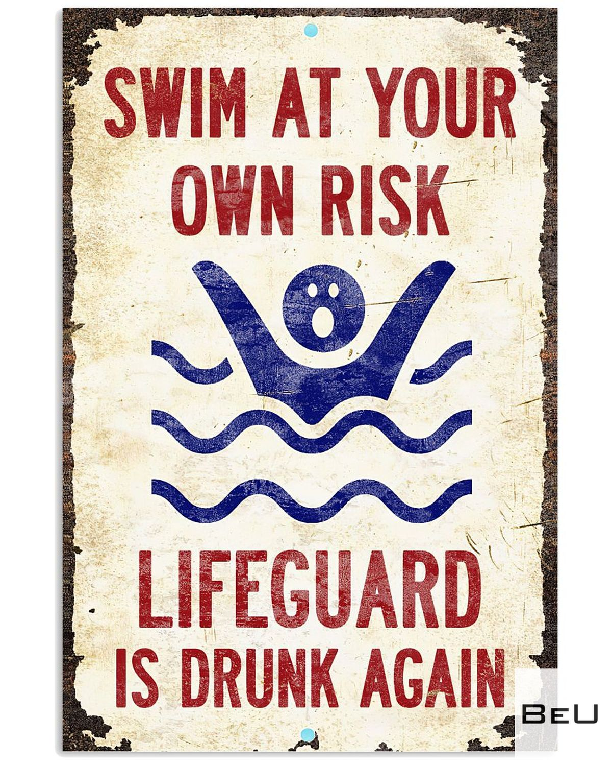Funny Tee Swim At Your Own Risk Lifeguard Is Drunk Again Poster