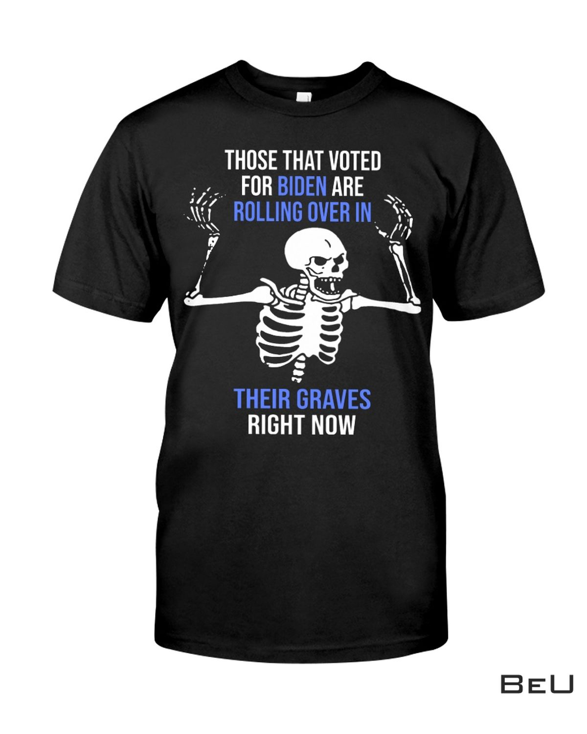 Those That Voted For Biden Are Rolling Over In Their Graves Shirt