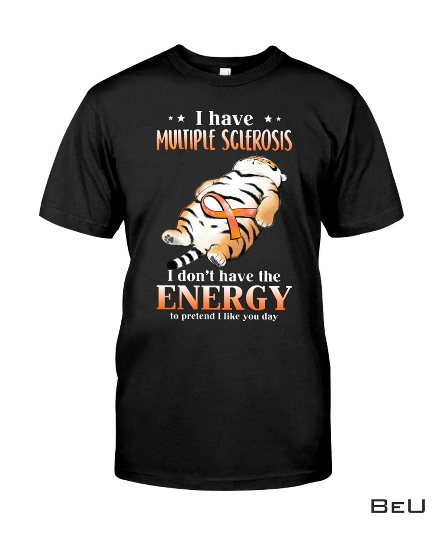 Tiger I Have Multiple Sclerosis Shirt