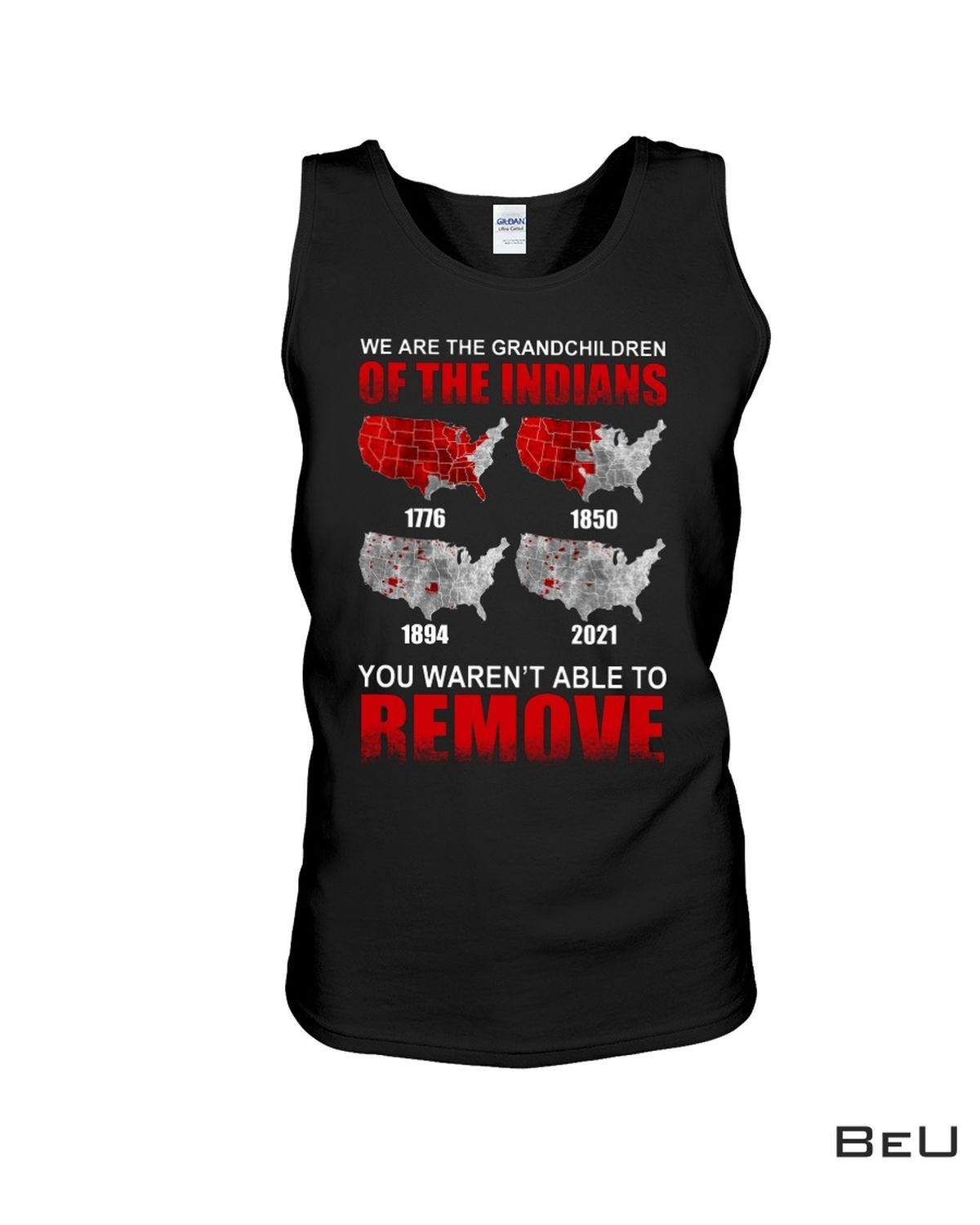 Buy In US We Are The Grandchildren Of The Indians You Weren't Able To Remove Shirt