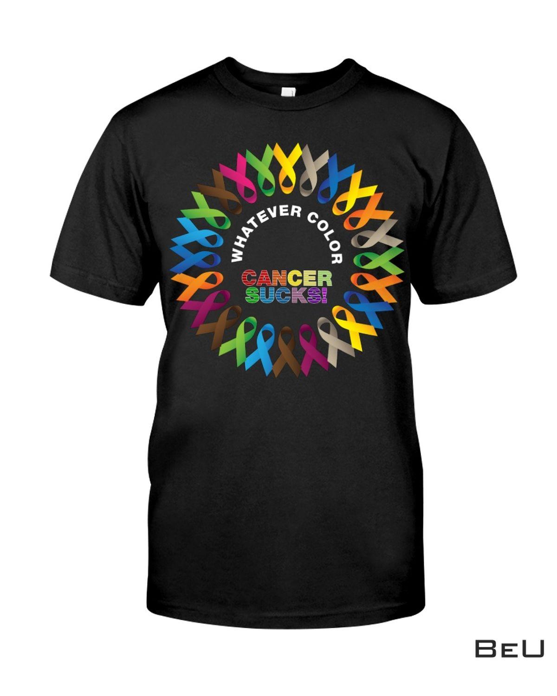 Whatever Color Cancer Sucks Shirt