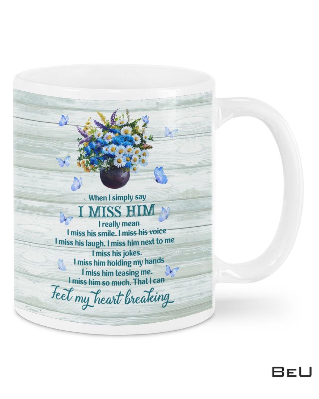 When I Simply Say I Miss Him I Really Mean Mug
