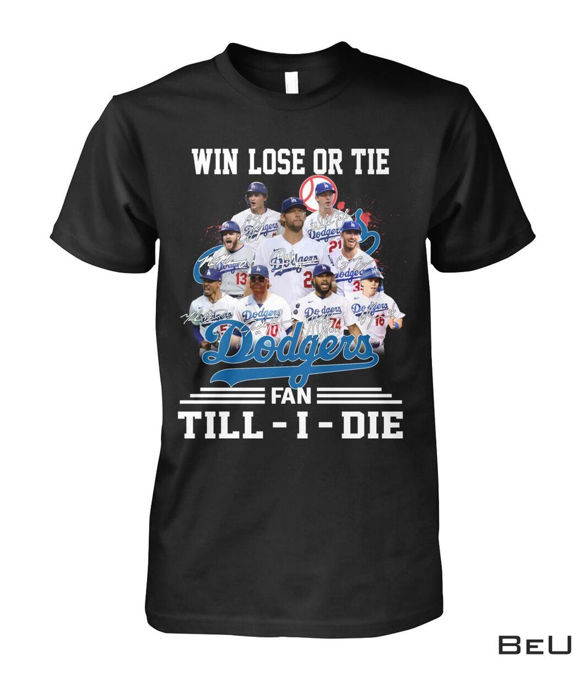 Win Lose Or Tie Los Angeles Dodgers Fan Till I Die Shirt, Hoodie, Sweatshirt