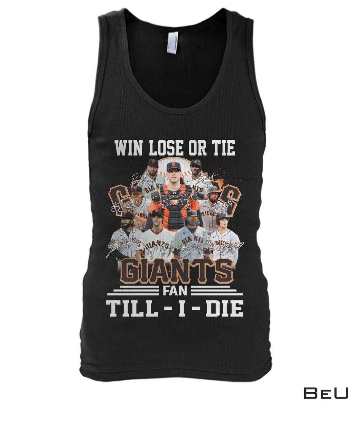 Awesome Win Lose Or Tie San Francisco Giants Fan Till I Die Shirt, Hoodie, Sweatshirt