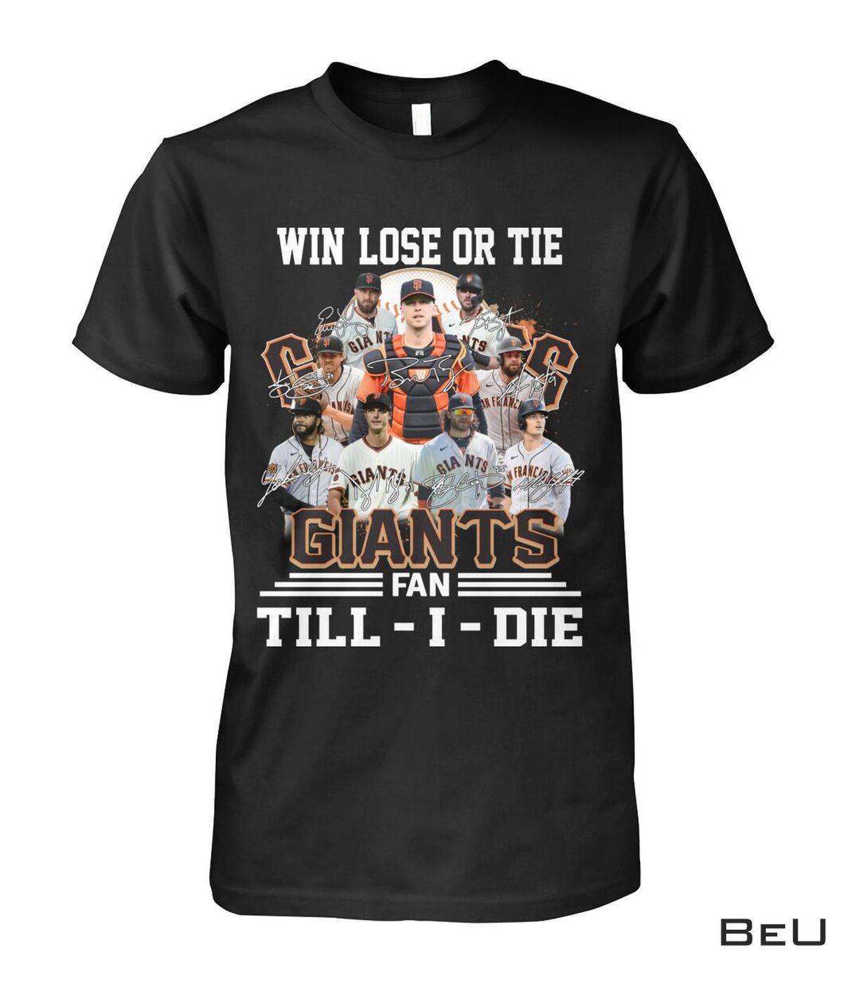 Win Lose Or Tie Sf Giants Fan Till I Die Shirt, Hoodie, Tank Top